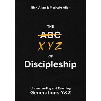 The XYZ of Discipleship - Understanding and Reaching Generations Y &am