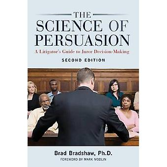 The Science of Persuasion - A Litigator's Guide to Juror Decision-Maki