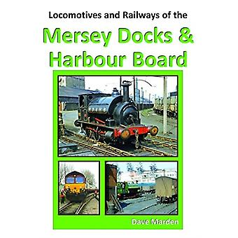 LOCOS LOCOMOTIVES AND RAILWAYS OF THE MERSEY DOCKS AND HARBOUR BOARD by Dave Marden