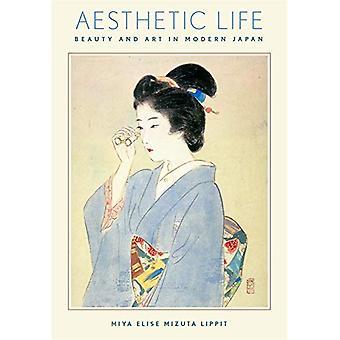 Aesthetic Life - Beauty and Art in Modern Japan by Miya Elise Mizuta L