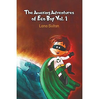 The Amazing Adventures of Eco Boy Vol. 1 by Lana Sultan