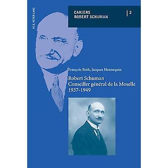 Robert Schuman - Conseiller General de la Moselle - 1937-1949 by Fran