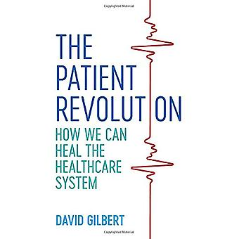The Patient Revolution - How We Can Heal the Healthcare System by Davi