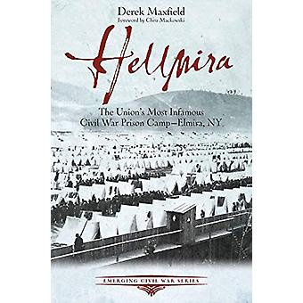 Hellmira - The Union's Most Infamous POW Camp of the Civil War by Dere