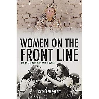 Women on the Front Line - British Servicewomen's Path to Combat by Kat
