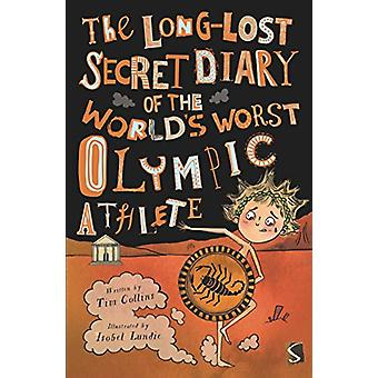 The Long-Lost Secret Diary of the World's Worst Olympic Athlete by Ti