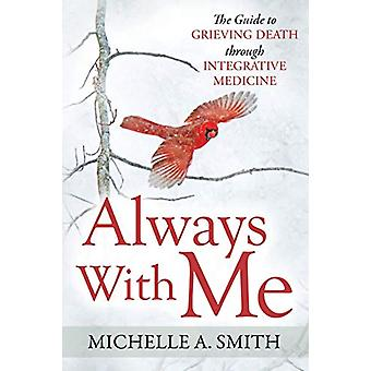 Always With Me - The Guide to Grieving Death Through Integrative Medic