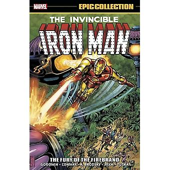 Iron Man Epic Collection The Fury Of The Firebrand by Goodwin & ArchieConway & GerryGold & Mimi