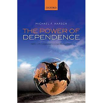 The Power of Dependence - NATO-UN Cooperation in Crisis Management by