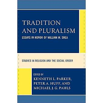 Tradition and Pluralism - Essays in Honor of William M. Shea by Kennet