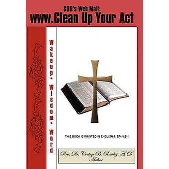 WWW.Clean Up Your Act by Th.D Rev. Dr. Corteze B. Rawley - 9781456713