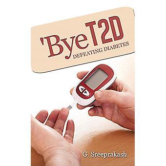 'Bye T2d - Defeating Diabetes by Sreeprakash G - 9781482820805 Book