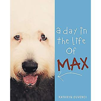 A Day in the Life of Max by Kathryn Duvenci - 9781682894422 Book