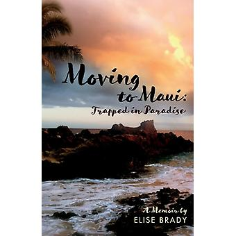 Moving to Maui Trapped in Paradise by Elise Brady