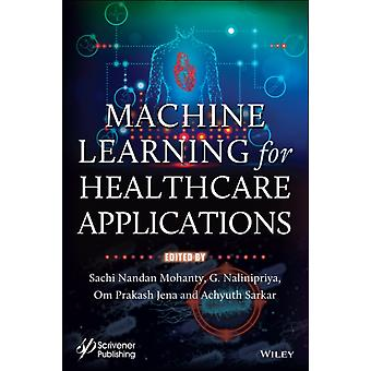 Machine Learning for Healthcare Applications by Edited by Sachi Nandan Mohanty & Edited by G Nalinipriya & Edited by Om Prakash Jena & Edited by Achyuth Sarkar
