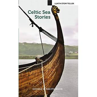 Celtic Sea Stories by George W MacPherson