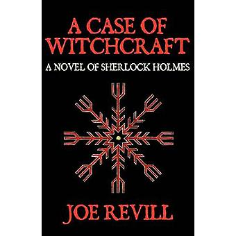 A Case of Witchcraft  A Novel of Sherlock Holmes by Revill & Joe