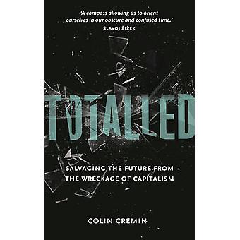 Uppgick till - bärgning framtiden från vraket av kapitalismen av Col
