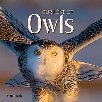 Our Love of Owls by Stan Tekiela - 9781591938132 Kirja