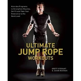 Ultimate Jump Rope Workouts - Kick-ass Programs to Strengthen Muscles