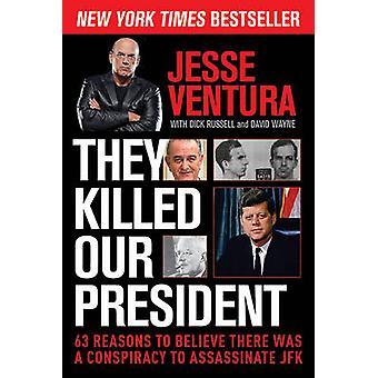 Ils ont tué notre président - 63 raisons de croire qu'il y avait une Conspira