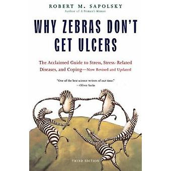 Why Zebras Don't Get Ulcers (New edition) by Robert M. Sapolsky - 978