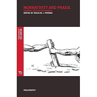 Normativity and Praxis: Remarks on Controversies