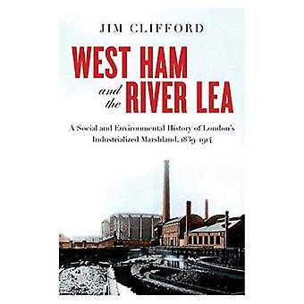 West Ham en de rivier Lea: een sociale en ecologische geschiedenis van Londen de geïndustrialiseerde moerasgebied, 1839-1914 (natuur   Geschiedenis   Society)