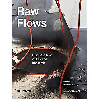 Raw Flows. Fluid Mattering in Arts and Research by Roman Kirschner -