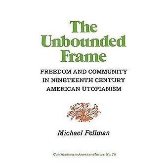 Le cadre sans limite la liberté et la communauté en utopie américaine du XIXe siècle par Fellman & Michael