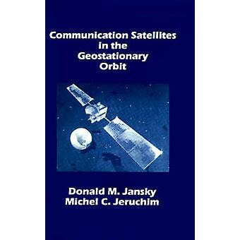 Communication Satellites in the Geostationary Orbit by Jansky & Donald M.
