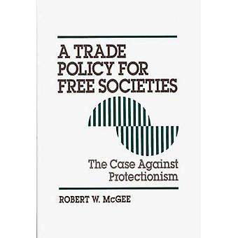 Handelspolitik för fria samhällen målet mot protektionism av McGee & Robert