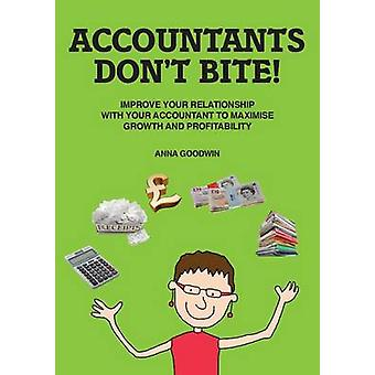 Accountants Dont Bite Improve Your Relationship with Your Accountant to Maximise Growth and Profitability by Goodwin & Anna