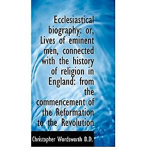 Ecclesiastical biography or Lives of eminent men connected with the history of religion in Englan by Wordsworth & Christopher