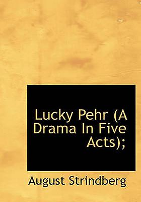 Lucky Pehr A Drama In Five Acts by Strindberg & August