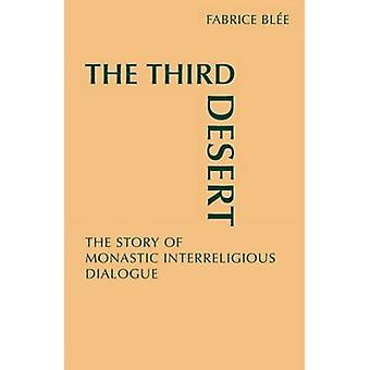 The Third Desert The Story of Monastic Interreligious Dialogue by Blee & Fabrice