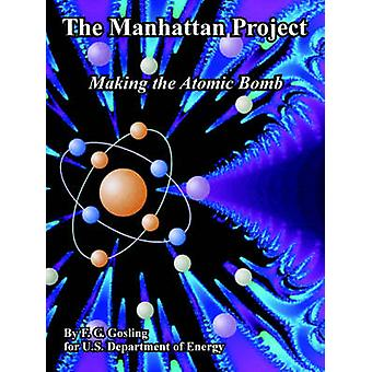 The Manhattan Project Making the Atomic Bomb by Gosling & F. G.