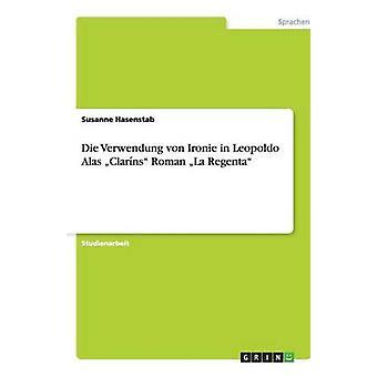 Die Verwendung von Ironie in Leopoldo Alas Clarns Roman La Regenta by Hasenstab & Susanne