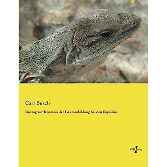Beitrag zur Kenntnis der Gaumenbildung bei den Reptilien av Busch & Carl