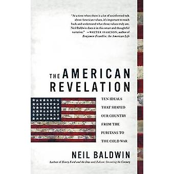 The American Revelation - Ten Ideals That Shaped Our Country from the