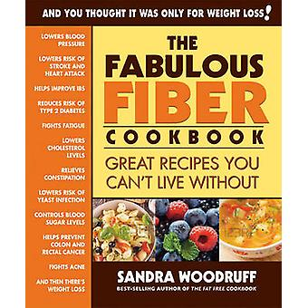 The Fabulous Fiber Cookbook - Great Recipes You Can't Live without by