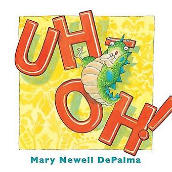 Uh-Oh! by Mary Newell DePalma - 9780802853721 Book