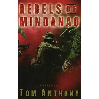 Rebels of Mindanao - A Novel by Tom Anthony - 9780825305146 Book