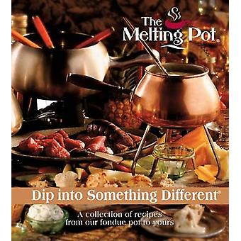 The Melting Pot - Dip Into Something Different - A Collection of Recipe