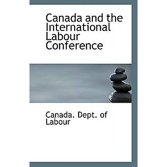 Canada and the International Labour Conference by Canada Dept of Labo