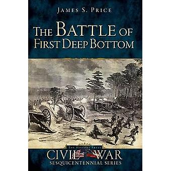 The Battle of First Deep Bottom by James S Price - Hampton Newsome -