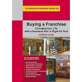 A Straightforward Guide to Buying a Franchise - Changing Your Life wit