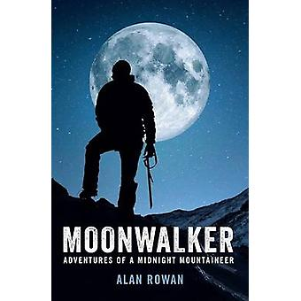 Moonwalker - Adventures of a Midnight Mountaineer by Alan Rowan - 9781