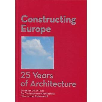 Constructing Europe - 25 Years of Architecture by Diane Gray - 9788493