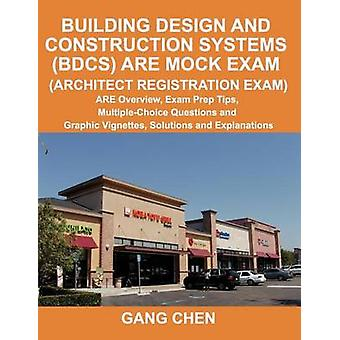 Building Design and Construction Systems BDCS ARE Mock Exam Architect Registration Exam ARE Overview Exam Prep Tips MultipleChoice Questions and Graphic Vignettes Solutions and Explanations by Chen & Gang